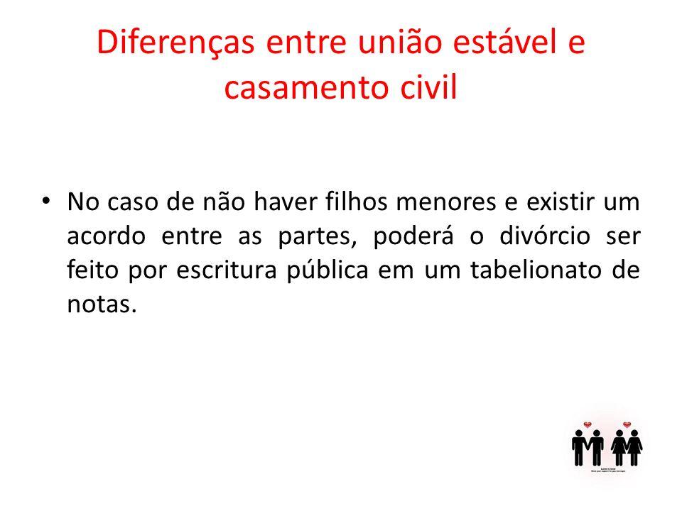 Diferenças entre união estável e casamento civil No caso de não haver filhos menores e existir um acordo entre as partes, poderá o divórcio ser feito