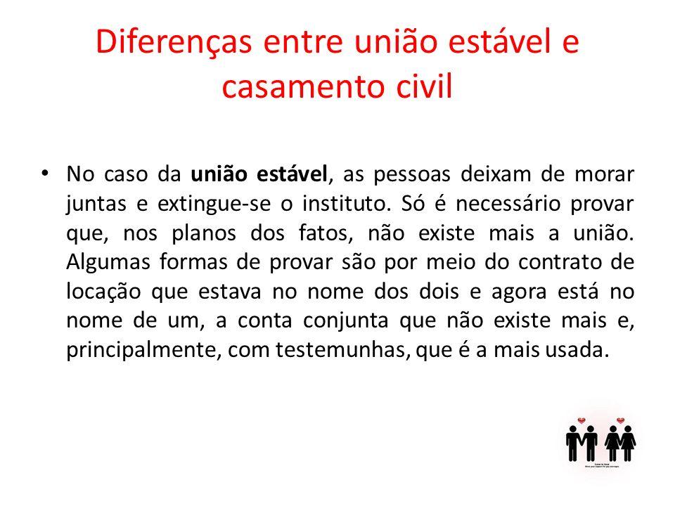 Diferenças entre união estável e casamento civil No caso da união estável, as pessoas deixam de morar juntas e extingue-se o instituto. Só é necessári