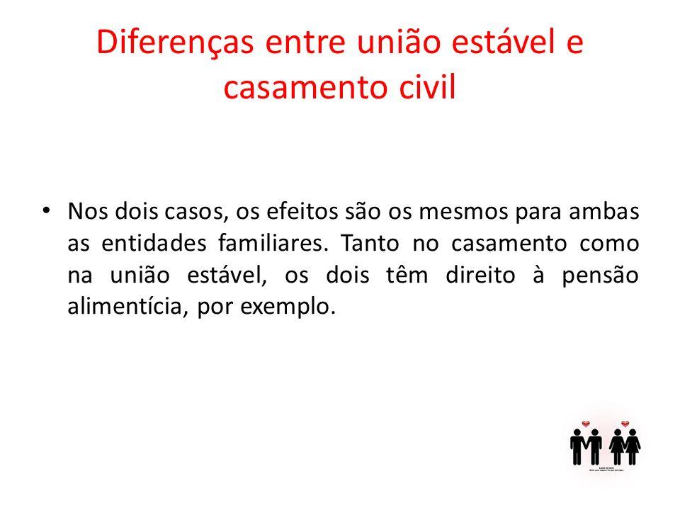 Diferenças entre união estável e casamento civil Nos dois casos, os efeitos são os mesmos para ambas as entidades familiares. Tanto no casamento como