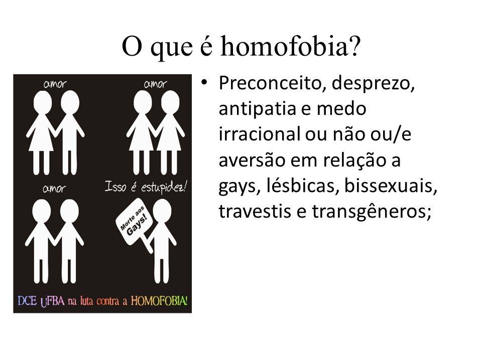 O que é homofobia? Preconceito, desprezo, antipatia e medo irracional ou não ou/e aversão em relação a gays, lésbicas, bissexuais, travestis e transgê