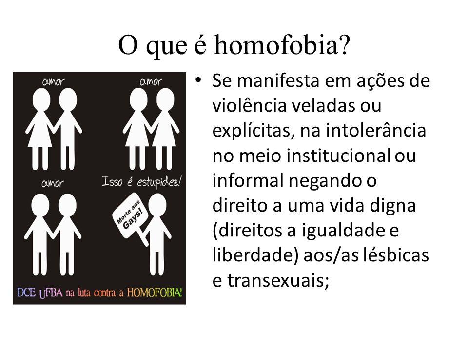O que é homofobia? Se manifesta em ações de violência veladas ou explícitas, na intolerância no meio institucional ou informal negando o direito a uma