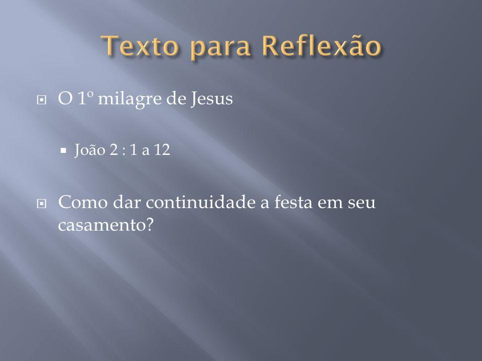 O 1º milagre de Jesus João 2 : 1 a 12 Como dar continuidade a festa em seu casamento?