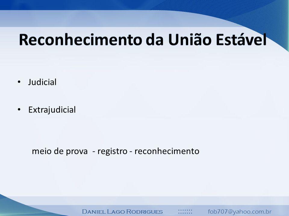Daniel Lago Rodrigues ::::::: fob707@yahoo.com.br Judicial Extrajudicial meio de prova - registro - reconhecimento