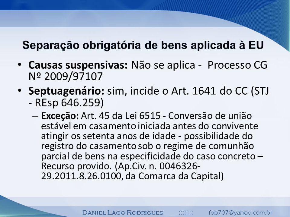 Daniel Lago Rodrigues ::::::: fob707@yahoo.com.br Causas suspensivas: Não se aplica - Processo CG Nº 2009/97107 Septuagenário: sim, incide o Art. 1641