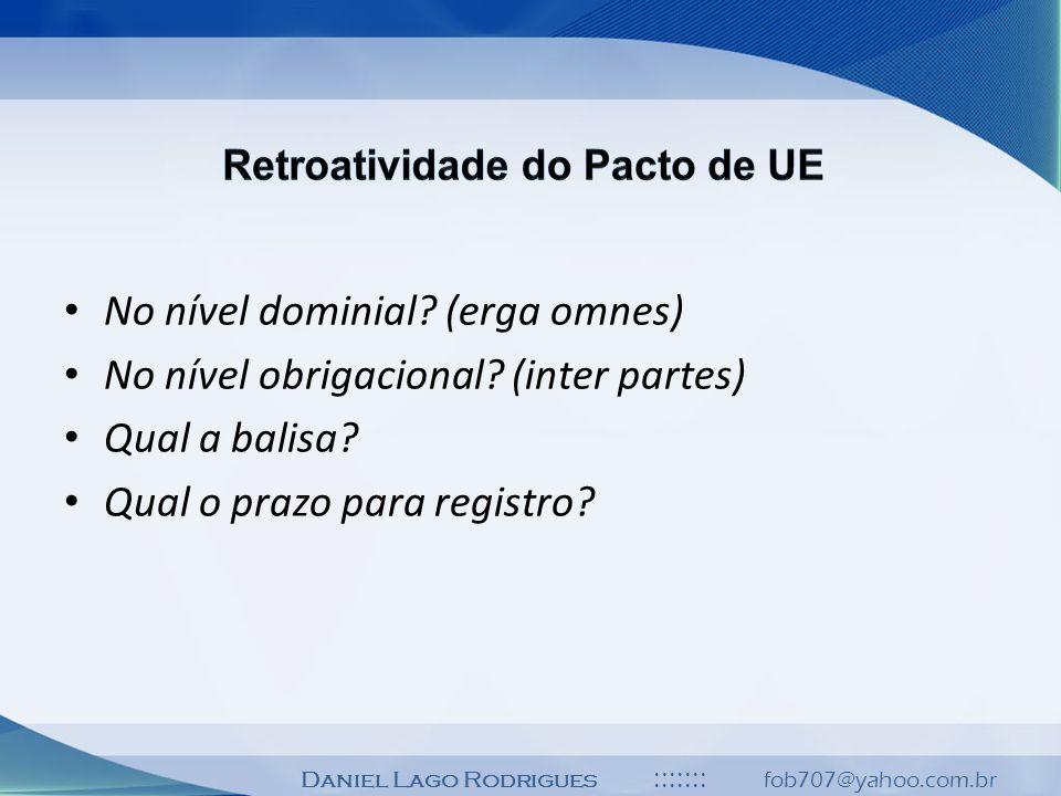 Daniel Lago Rodrigues ::::::: fob707@yahoo.com.br No nível dominial? (erga omnes) No nível obrigacional? (inter partes) Qual a balisa? Qual o prazo pa