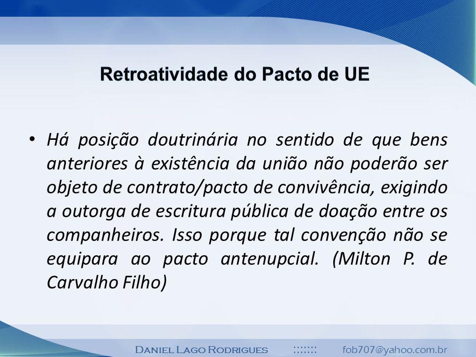Daniel Lago Rodrigues ::::::: fob707@yahoo.com.br Há posição doutrinária no sentido de que bens anteriores à existência da união não poderão ser objet
