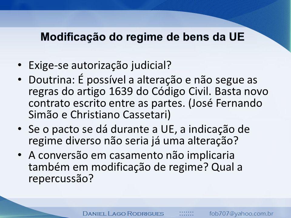 Daniel Lago Rodrigues ::::::: fob707@yahoo.com.br Exige-se autorização judicial? Doutrina: É possível a alteração e não segue as regras do artigo 1639