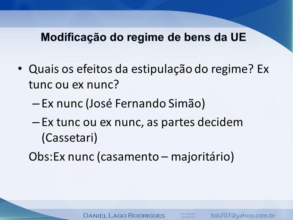 Daniel Lago Rodrigues ::::::: fob707@yahoo.com.br Quais os efeitos da estipulação do regime? Ex tunc ou ex nunc? – Ex nunc (José Fernando Simão) – Ex