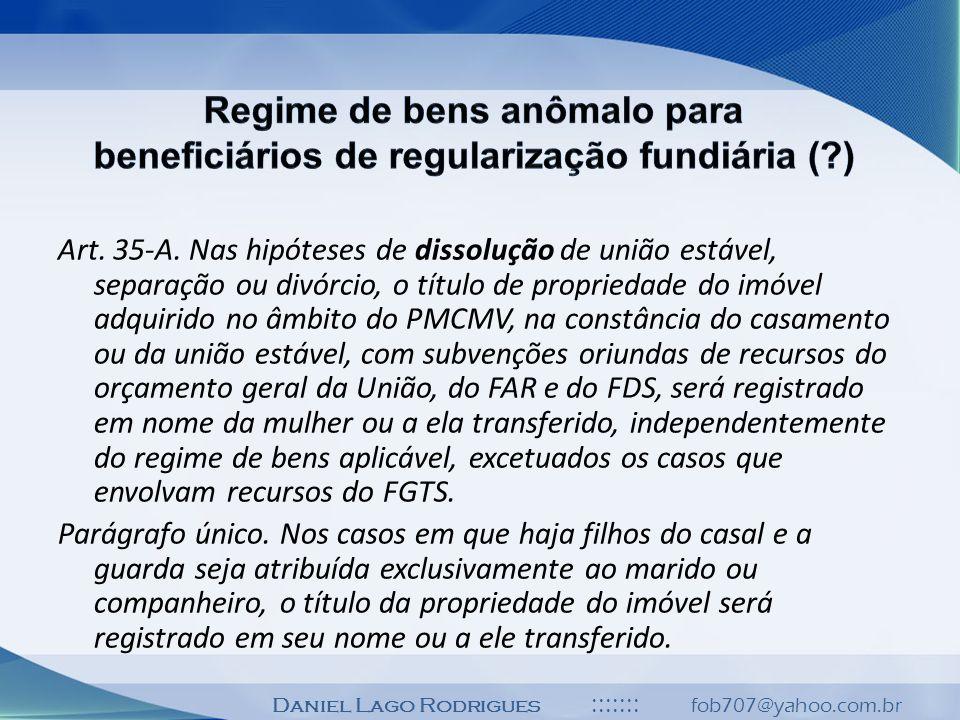 Daniel Lago Rodrigues ::::::: fob707@yahoo.com.br Art. 35-A. Nas hipóteses de dissolução de união estável, separação ou divórcio, o título de propried