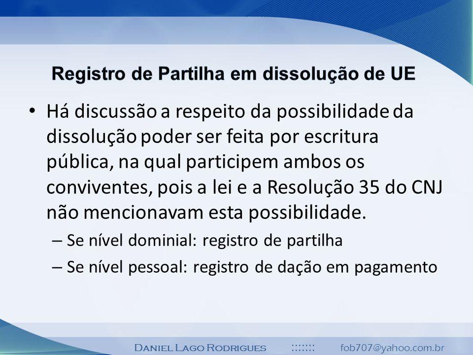 Daniel Lago Rodrigues ::::::: fob707@yahoo.com.br Há discussão a respeito da possibilidade da dissolução poder ser feita por escritura pública, na qua