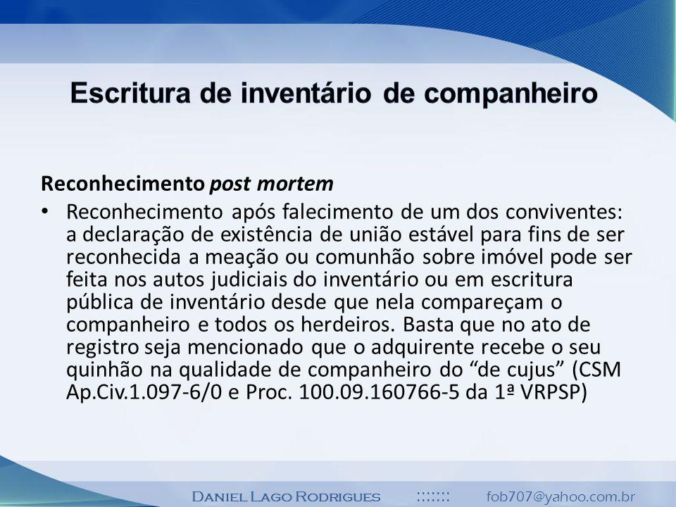 Daniel Lago Rodrigues ::::::: fob707@yahoo.com.br Reconhecimento post mortem Reconhecimento após falecimento de um dos conviventes: a declaração de ex