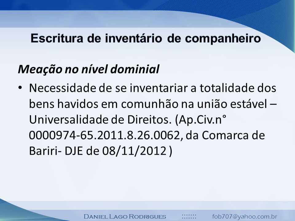 Daniel Lago Rodrigues ::::::: fob707@yahoo.com.br Meação no nível dominial Necessidade de se inventariar a totalidade dos bens havidos em comunhão na