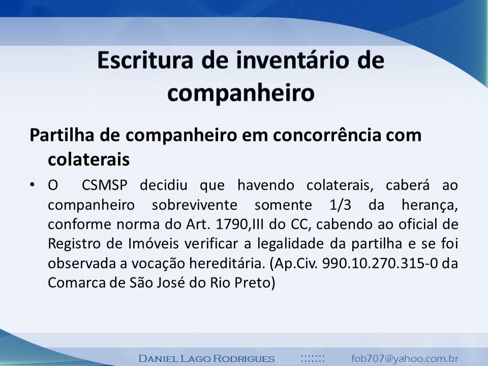 Daniel Lago Rodrigues ::::::: fob707@yahoo.com.br Partilha de companheiro em concorrência com colaterais O CSMSP decidiu que havendo colaterais, caber