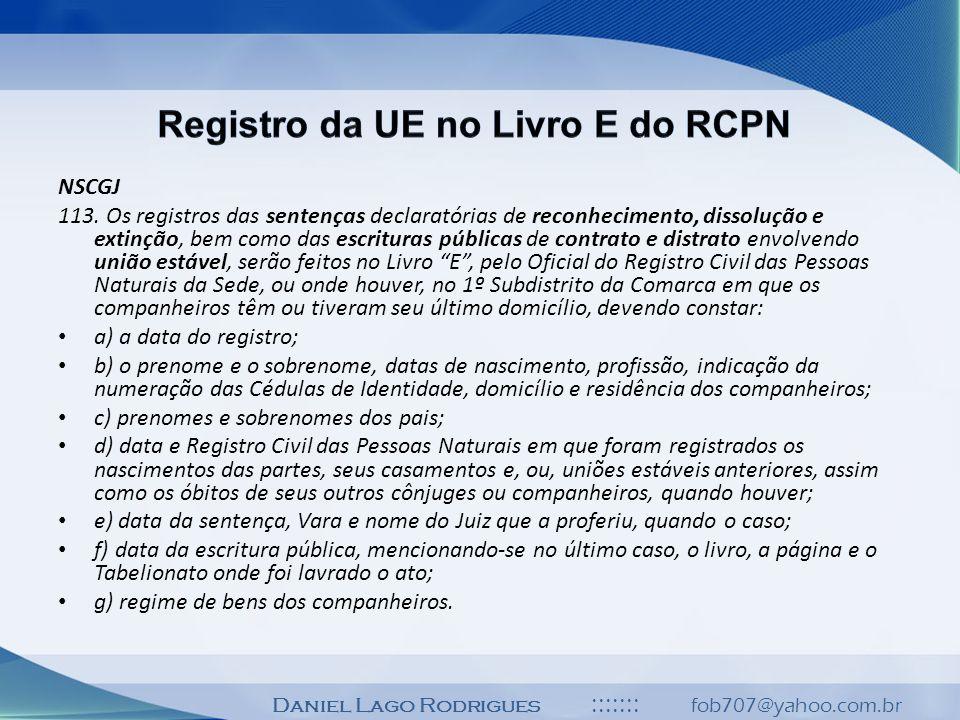 Daniel Lago Rodrigues ::::::: fob707@yahoo.com.br NSCGJ 113. Os registros das sentenças declaratórias de reconhecimento, dissolução e extinção, bem co