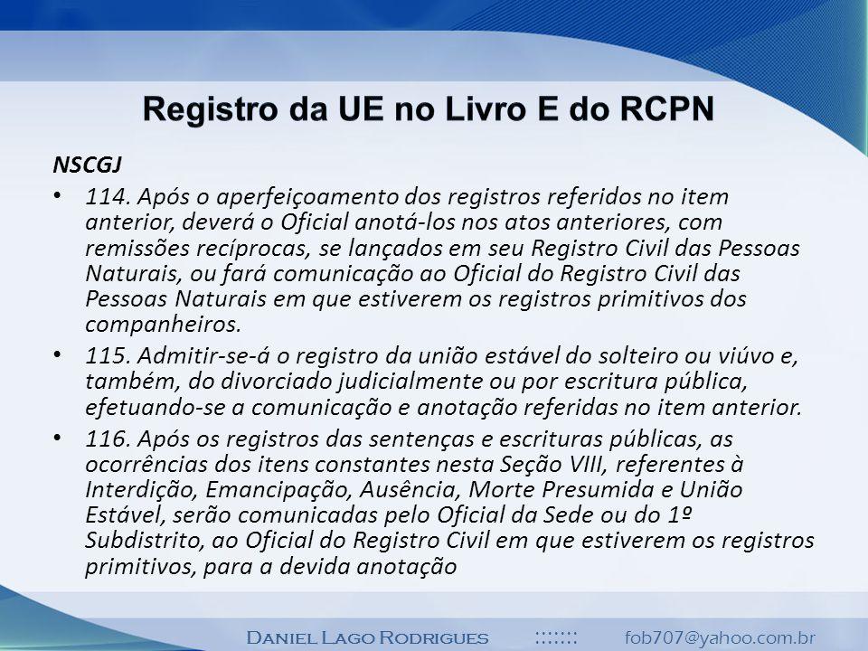 Daniel Lago Rodrigues ::::::: fob707@yahoo.com.br NSCGJ 114. Após o aperfeiçoamento dos registros referidos no item anterior, deverá o Oficial anotá-l