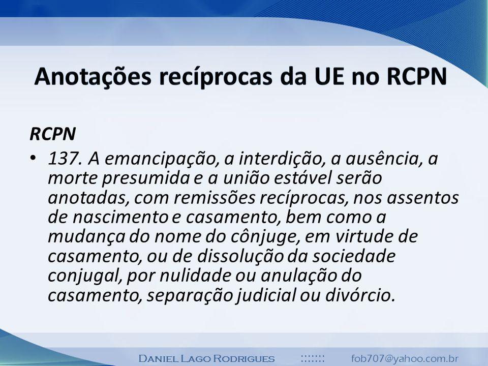 Daniel Lago Rodrigues ::::::: fob707@yahoo.com.br RCPN 137. A emancipação, a interdição, a ausência, a morte presumida e a união estável serão anotada