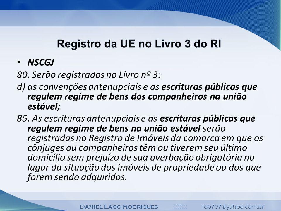 Daniel Lago Rodrigues ::::::: fob707@yahoo.com.br NSCGJ 80. Serão registrados no Livro nº 3: d) as convenções antenupciais e as escrituras públicas qu