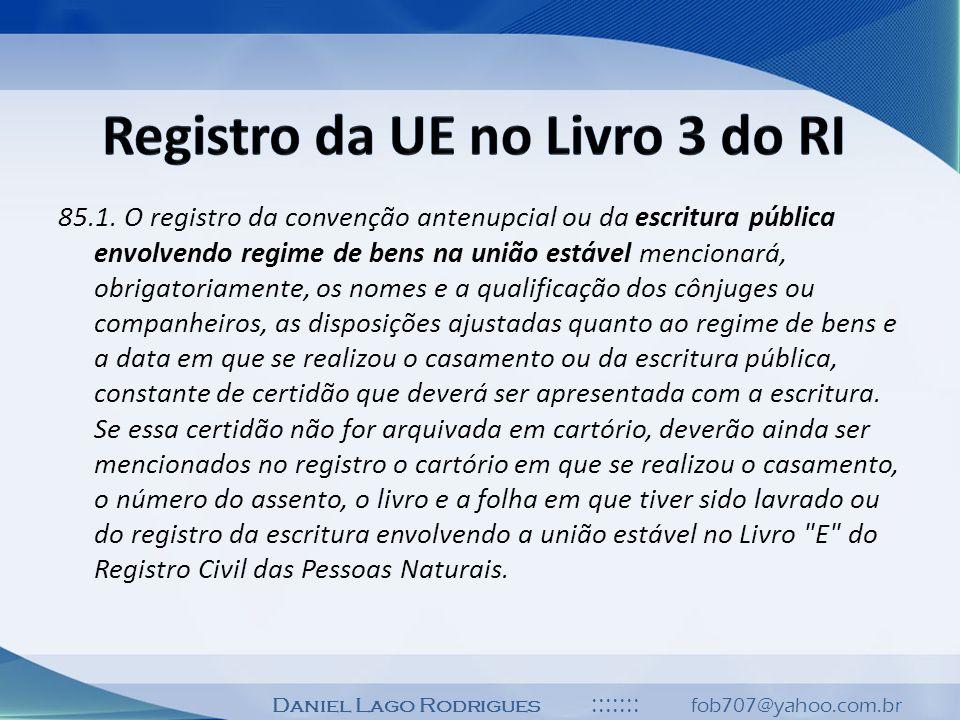 Daniel Lago Rodrigues ::::::: fob707@yahoo.com.br 85.1. O registro da convenção antenupcial ou da escritura pública envolvendo regime de bens na união