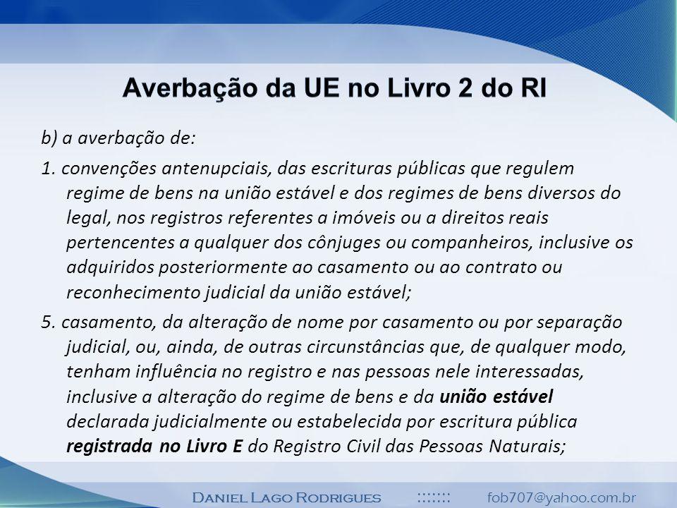 Daniel Lago Rodrigues ::::::: fob707@yahoo.com.br b) a averbação de: 1. convenções antenupciais, das escrituras públicas que regulem regime de bens na