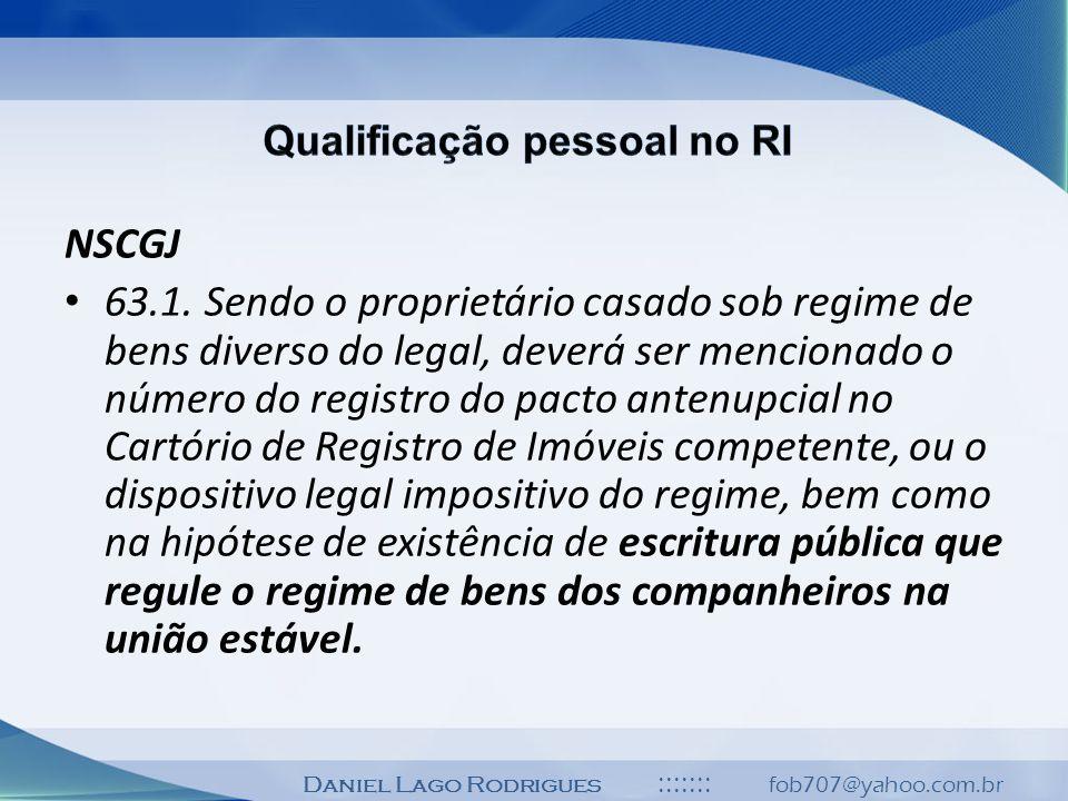 Daniel Lago Rodrigues ::::::: fob707@yahoo.com.br NSCGJ 63.1. Sendo o proprietário casado sob regime de bens diverso do legal, deverá ser mencionado o