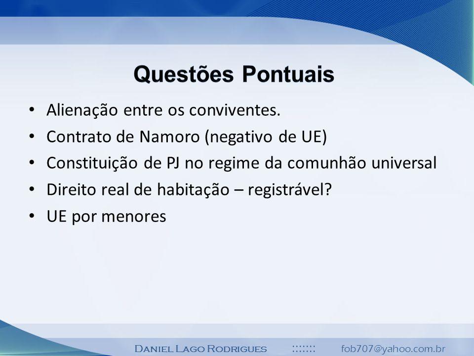 Daniel Lago Rodrigues ::::::: fob707@yahoo.com.br Alienação entre os conviventes. Contrato de Namoro (negativo de UE) Constituição de PJ no regime da