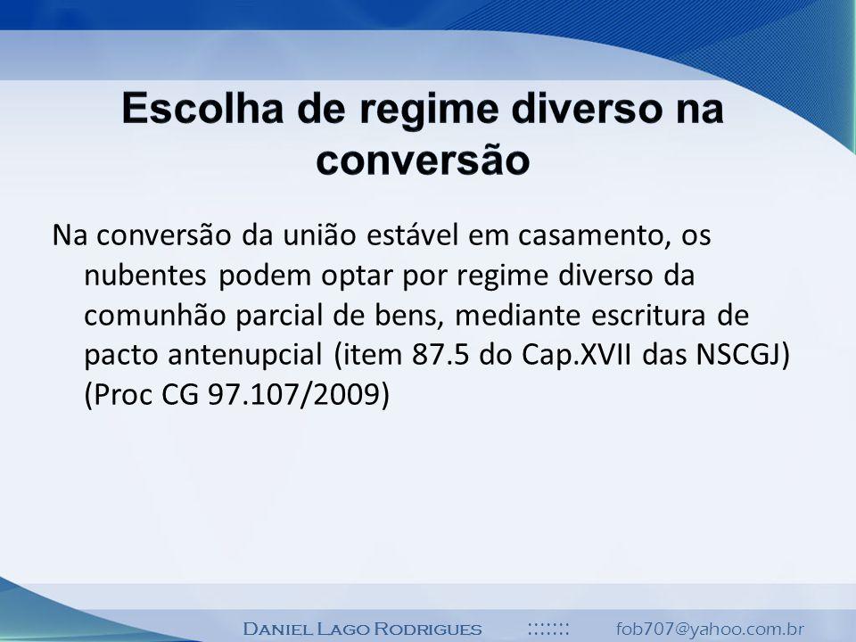 Daniel Lago Rodrigues ::::::: fob707@yahoo.com.br Na conversão da união estável em casamento, os nubentes podem optar por regime diverso da comunhão p