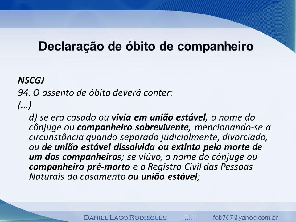 Daniel Lago Rodrigues ::::::: fob707@yahoo.com.br NSCGJ 94. O assento de óbito deverá conter: (...) d) se era casado ou vivia em união estável, o nome