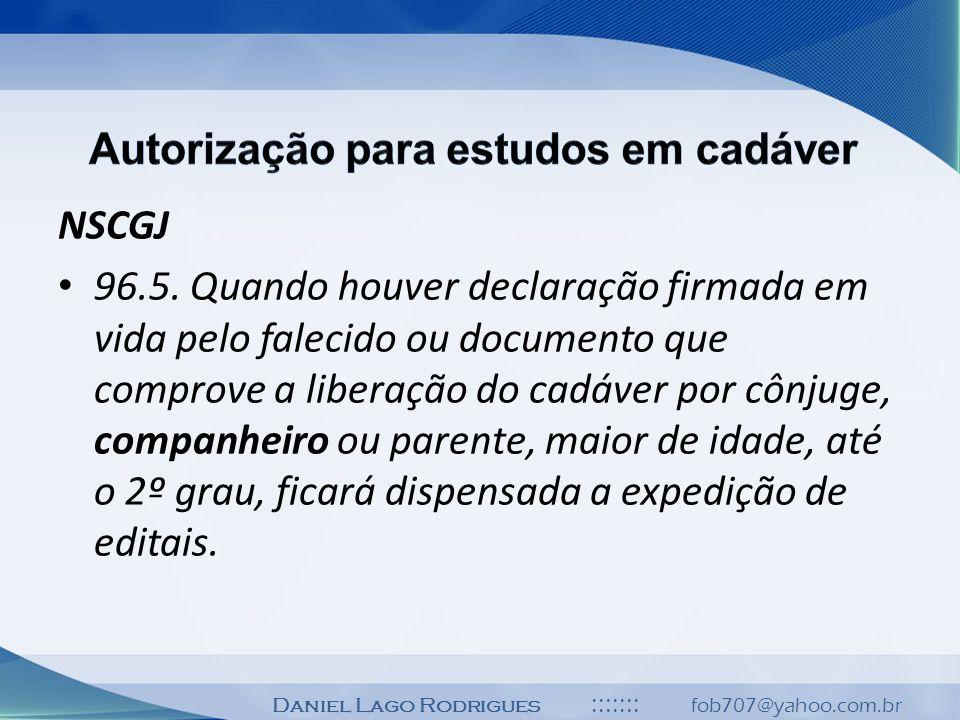 Daniel Lago Rodrigues ::::::: fob707@yahoo.com.br NSCGJ 96.5. Quando houver declaração firmada em vida pelo falecido ou documento que comprove a liber