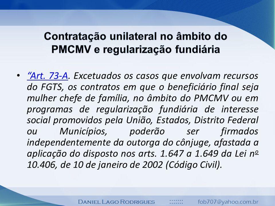 Daniel Lago Rodrigues ::::::: fob707@yahoo.com.br Art. 73-A. Excetuados os casos que envolvam recursos do FGTS, os contratos em que o beneficiário fin