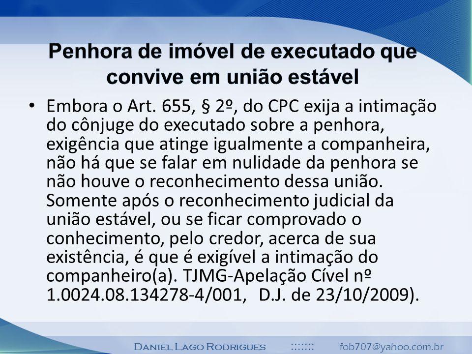 Daniel Lago Rodrigues ::::::: fob707@yahoo.com.br Embora o Art. 655, § 2º, do CPC exija a intimação do cônjuge do executado sobre a penhora, exigência
