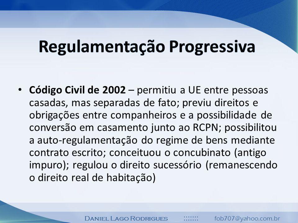 Daniel Lago Rodrigues ::::::: fob707@yahoo.com.br Código Civil de 2002 – permitiu a UE entre pessoas casadas, mas separadas de fato; previu direitos e