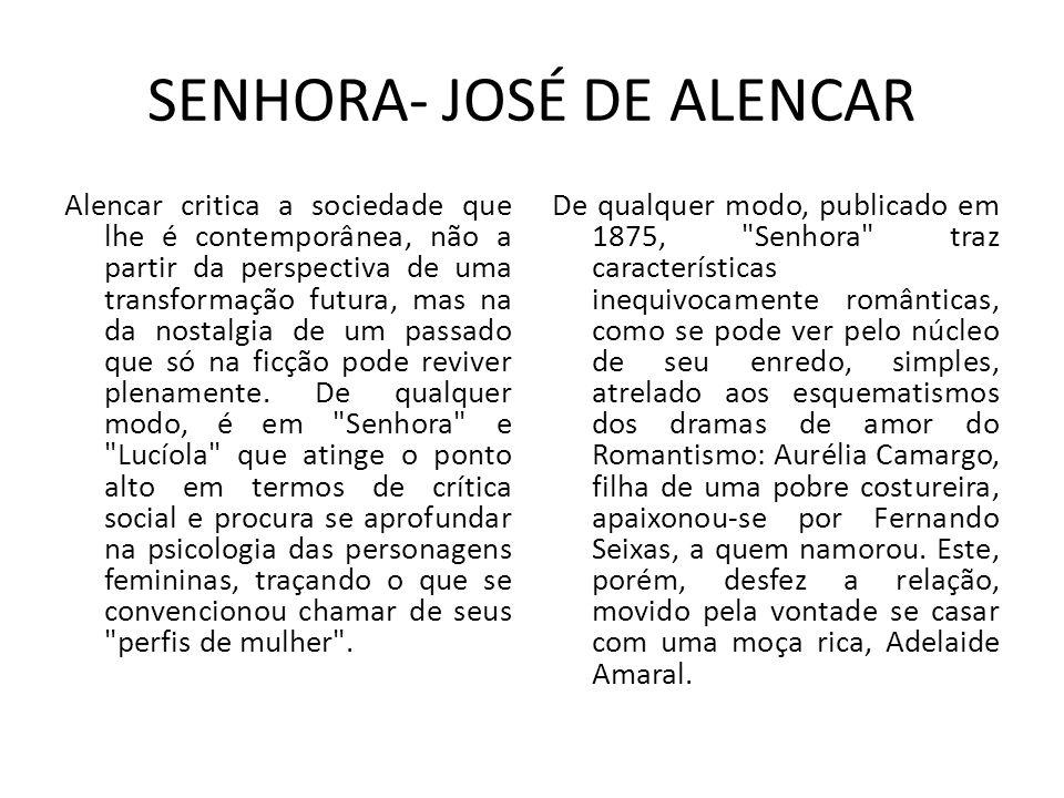 SENHORA- JOSÉ DE ALENCAR Alencar critica a sociedade que lhe é contemporânea, não a partir da perspectiva de uma transformação futura, mas na da nostalgia de um passado que só na ficção pode reviver plenamente.