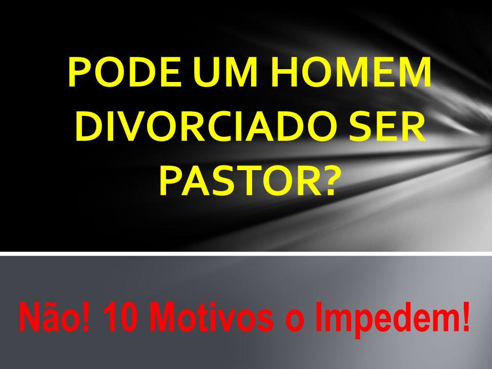 PODE UM HOMEM DIVORCIADO SER PASTOR? Não! 10 Motivos o Impedem!