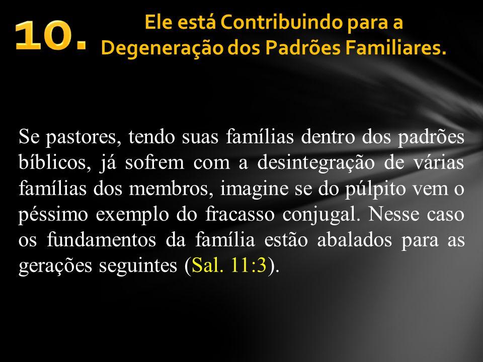 Ele está Contribuindo para a Degeneração dos Padrões Familiares. Se pastores, tendo suas famílias dentro dos padrões bíblicos, já sofrem com a desinte