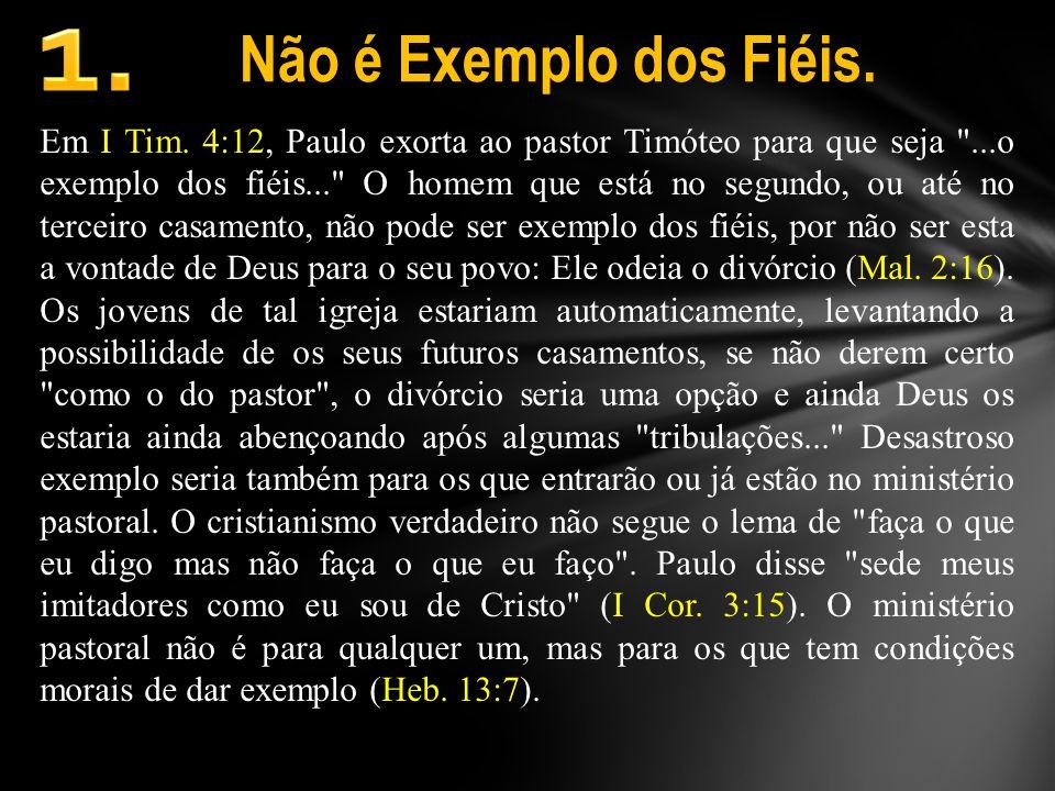 Não é Exemplo dos Fiéis. Em I Tim. 4:12, Paulo exorta ao pastor Timóteo para que seja
