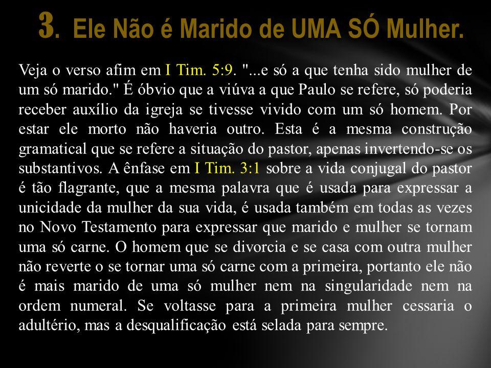 3. Ele Não é Marido de UMA SÓ Mulher. Veja o verso afim em I Tim. 5:9.