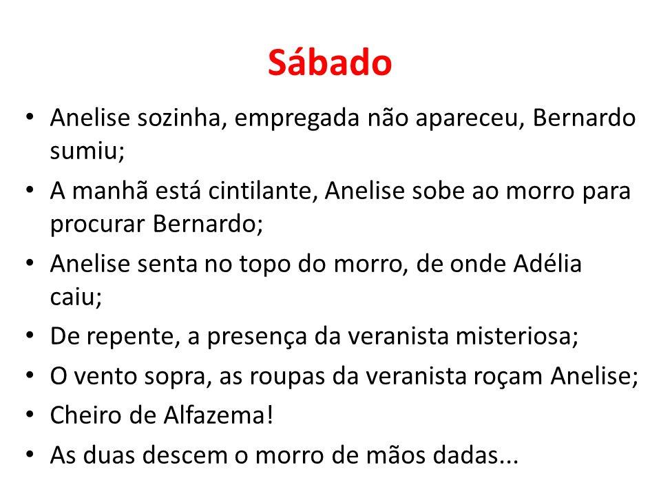 Sábado Anelise sozinha, empregada não apareceu, Bernardo sumiu; A manhã está cintilante, Anelise sobe ao morro para procurar Bernardo; Anelise senta n