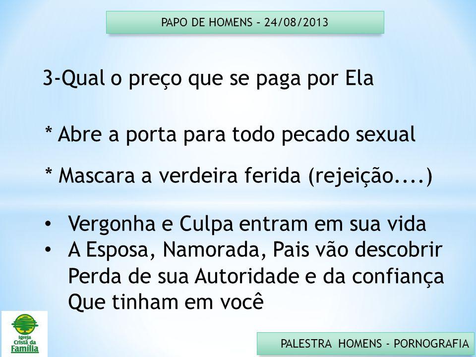 PAPO DE HOMENS – 24/08/2013 PALESTRA HOMENS - PORNOGRAFIA 3-Qual o preço que se paga por Ela * Abre a porta para todo pecado sexual * Mascara a verdei