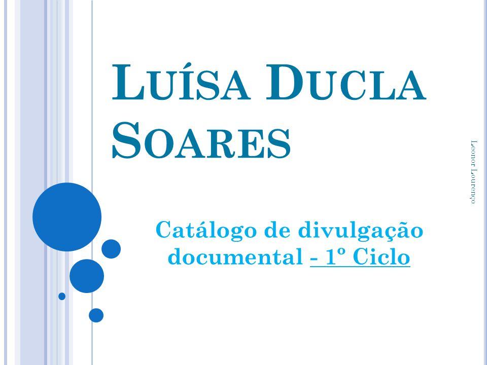 L UÍSA D UCLA S OARES Catálogo de divulgação documental - 1º Ciclo Leonor Lourenço