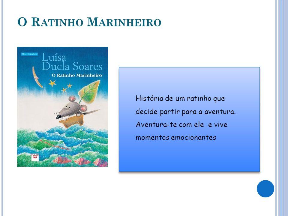 O R ATINHO M ARINHEIRO História de um ratinho que decide partir para a aventura. Aventura-te com ele e vive momentos emocionantes