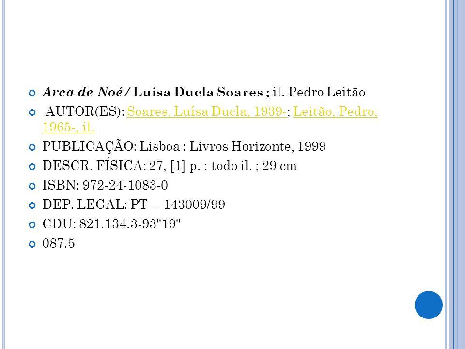 Arca de Noé / Luísa Ducla Soares ; il. Pedro Leitão AUTOR(ES): Soares, Luísa Ducla, 1939-; Leitão, Pedro, 1965-, il.Soares, Luísa Ducla, 1939-Leitão,