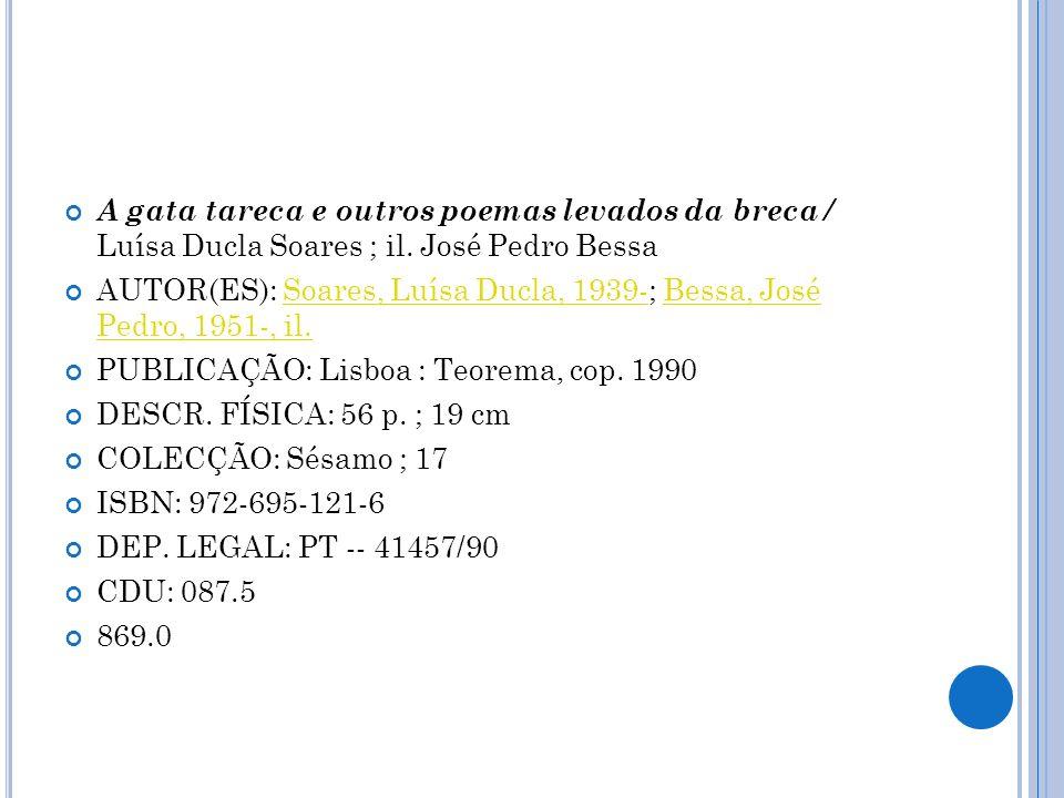 A gata tareca e outros poemas levados da breca / Luísa Ducla Soares ; il. José Pedro Bessa AUTOR(ES): Soares, Luísa Ducla, 1939-; Bessa, José Pedro, 1