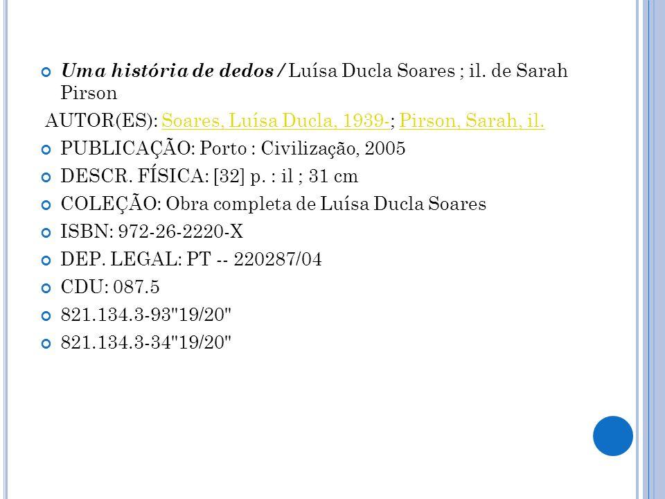 Uma história de dedos / Luísa Ducla Soares ; il. de Sarah Pirson AUTOR(ES): Soares, Luísa Ducla, 1939-; Pirson, Sarah, il.Soares, Luísa Ducla, 1939-Pi