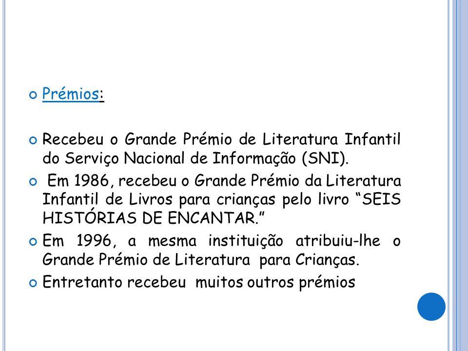 Prémios: Recebeu o Grande Prémio de Literatura Infantil do Serviço Nacional de Informação (SNI). Em 1986, recebeu o Grande Prémio da Literatura Infant