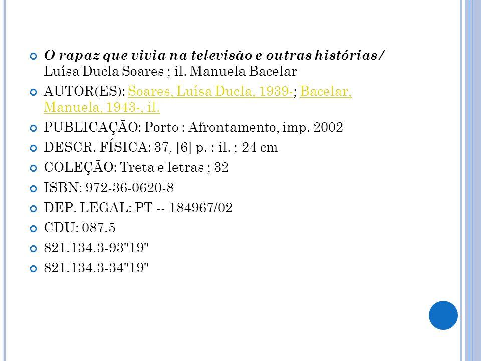 O rapaz que vivia na televisão e outras histórias / Luísa Ducla Soares ; il. Manuela Bacelar AUTOR(ES): Soares, Luísa Ducla, 1939-; Bacelar, Manuela,