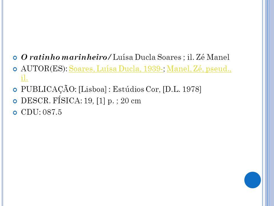 O ratinho marinheiro / Luísa Ducla Soares ; il. Zé Manel AUTOR(ES): Soares, Luísa Ducla, 1939-; Manel, Zé, pseud., il.Soares, Luísa Ducla, 1939-Manel,