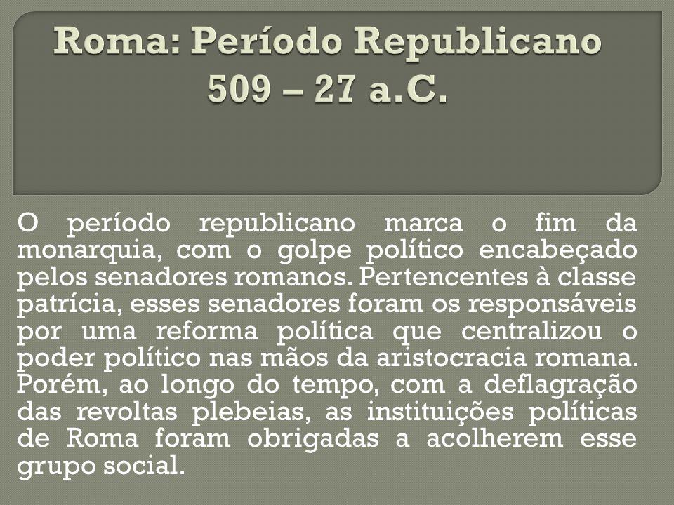 O período republicano marca o fim da monarquia, com o golpe político encabeçado pelos senadores romanos. Pertencentes à classe patrícia, esses senador