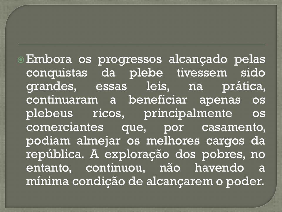 Embora os progressos alcançado pelas conquistas da plebe tivessem sido grandes, essas leis, na prática, continuaram a beneficiar apenas os plebeus ric