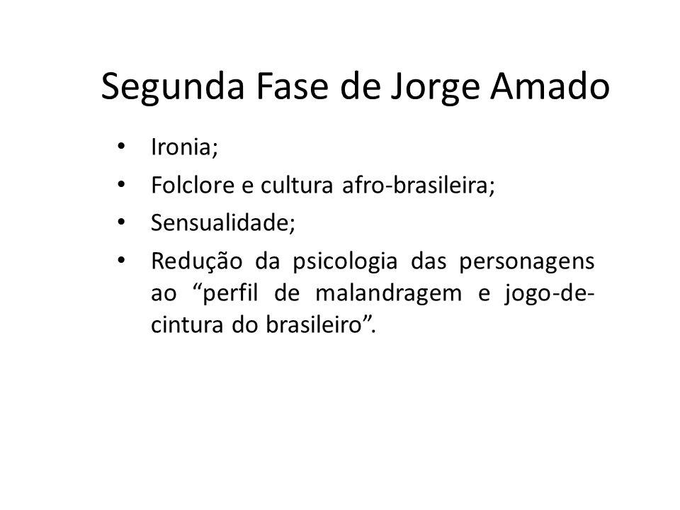 Segunda Fase de Jorge Amado Ironia; Folclore e cultura afro-brasileira; Sensualidade; Redução da psicologia das personagens ao perfil de malandragem e