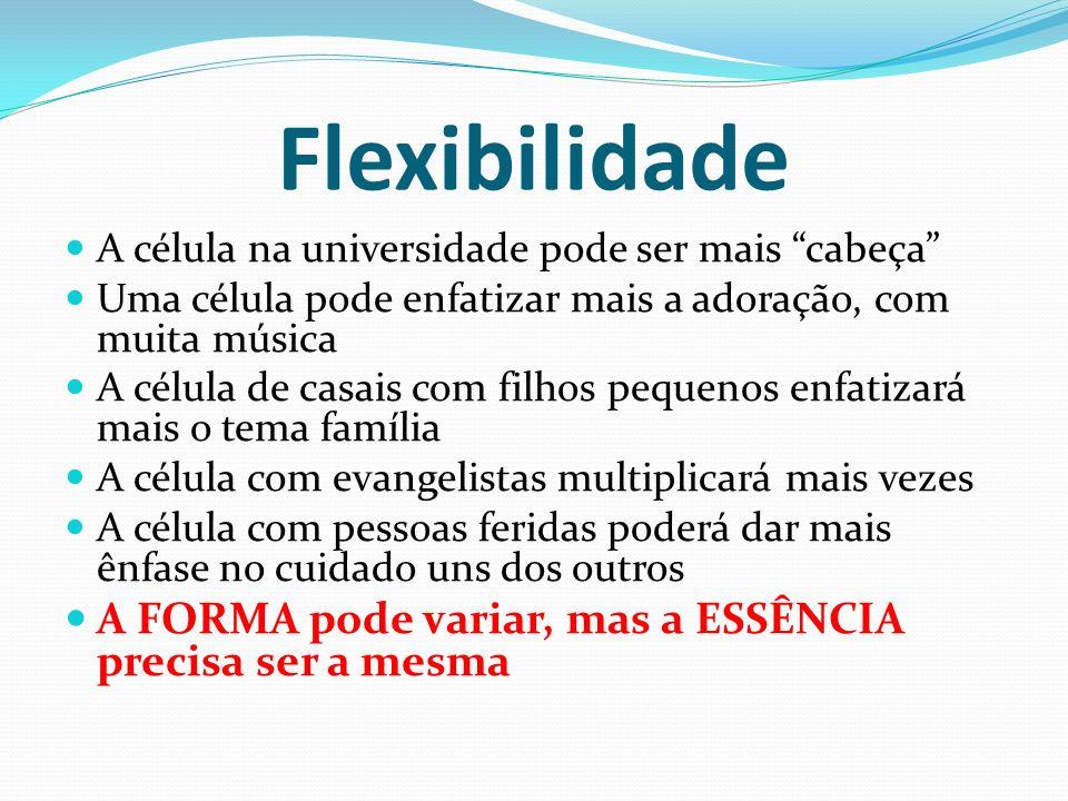 Flexibilidade A célula na universidade pode ser mais cabeça Uma célula pode enfatizar mais a adoração, com muita música A célula de casais com filhos